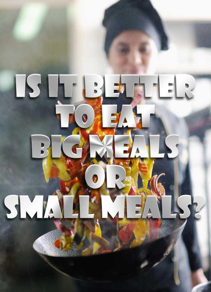 are small meals better than big meals
